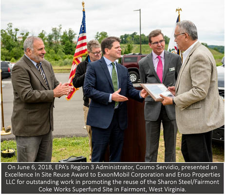 On June 6, 2018, EPA's Region 3 Administrator, Cosmo Servidio, presented an Excellence In Site Reuse Award to ExxonMobil Corporation and Enso Properties LLC for outstanding work in promoting the reuse of the Sharon Steel/Fairmont Coke Works Superfund Site