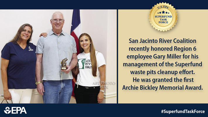 San Jacinto River Coalition recently honored Region 6 employee Gary Miller for this management of the Superfund waste pits cleanup effort. He was granted the first Archie Bickley Memorial Award.