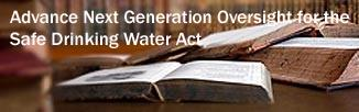 Advance Next Generation Oversight for the Safe Drinking Water Act