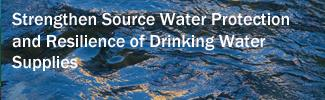 Strengthen Source Water Protection and Resilience of Drinking Water Supplies