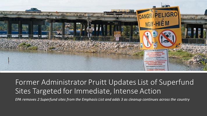 Former Administrator Pruitt Updates List of Superfund Sites Targeted for Immediate, Intense Action; EPA removes 2 Superfund sites from the Emphasis List and adds 3 as cleanup continues across the country